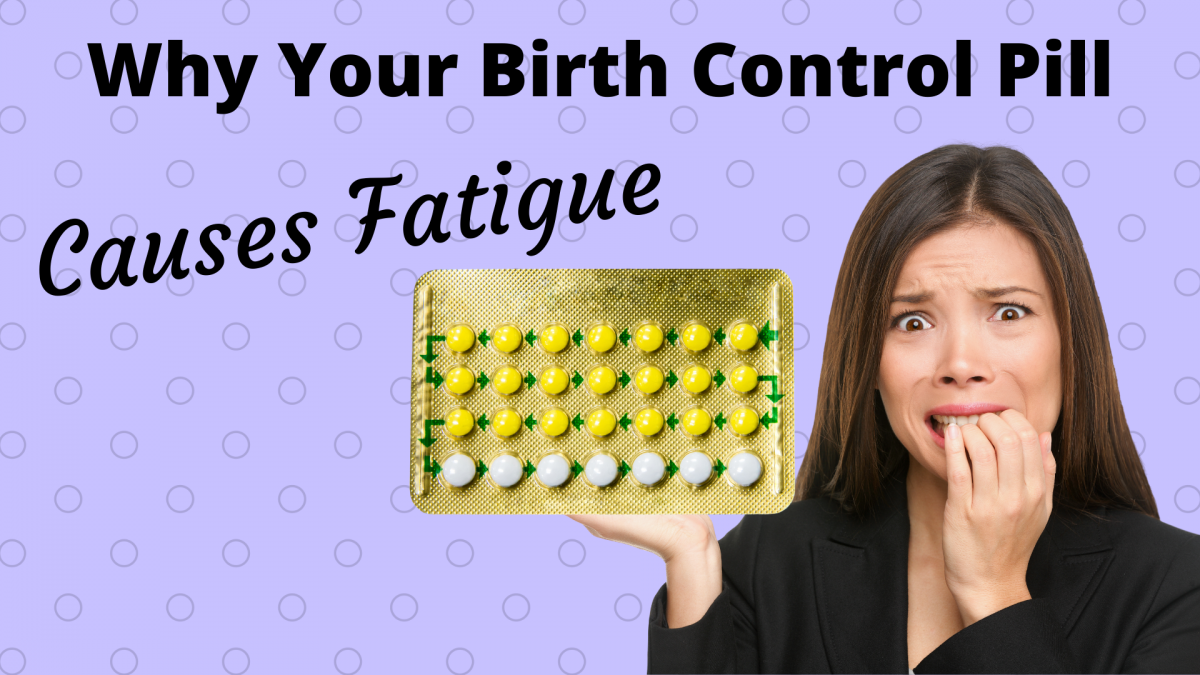 Birth Control Pills and Fatigue.